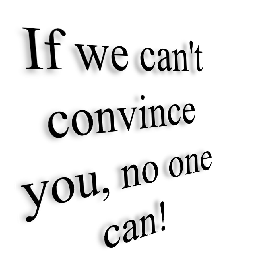 If we can't convince you, no one can!